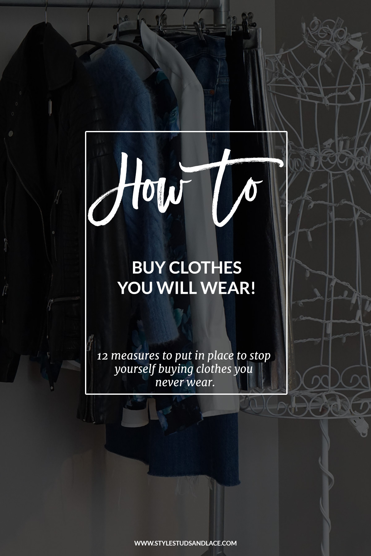 12 ways to stop yourself buying clothes you never wear | 12 simple, effective things you can do to buy clothes you will wear. Save time, save money, shop consciously, shopping tips, style advice, style hack, top tips, solutions